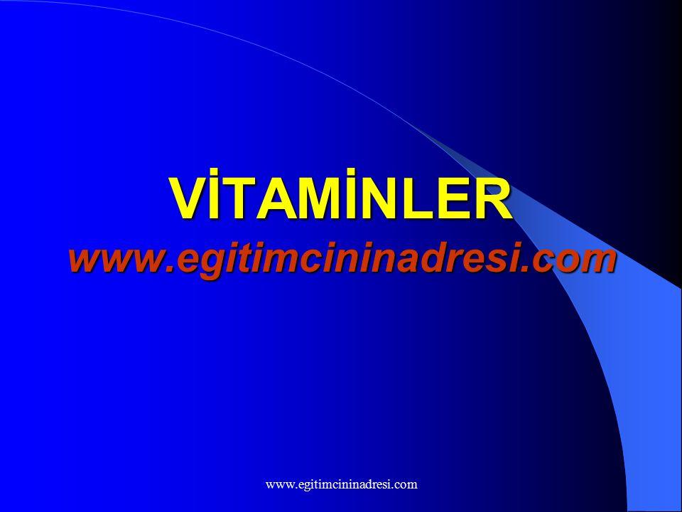 VİTAMİNLER www.egitimcininadresi.com www.egitimcininadresi.com