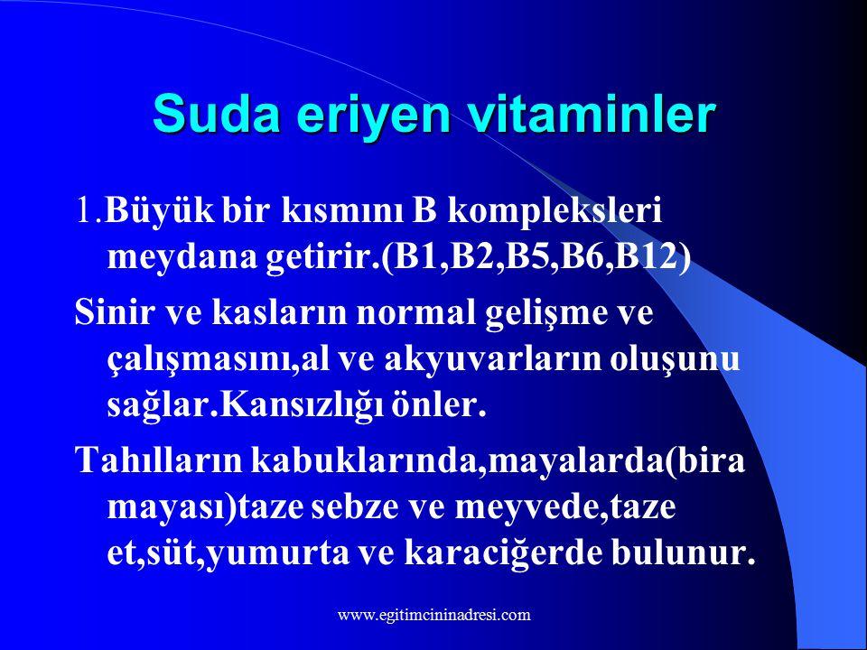 Suda eriyen vitaminler 1.Büyük bir kısmını B kompleksleri meydana getirir.(B1,B2,B5,B6,B12) Sinir ve kasların normal gelişme ve çalışmasını,al ve akyuvarların oluşunu sağlar.Kansızlığı önler.