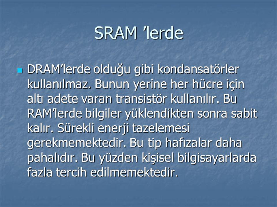 SRAM 'lerde DRAM'lerde olduğu gibi kondansatörler kullanılmaz.