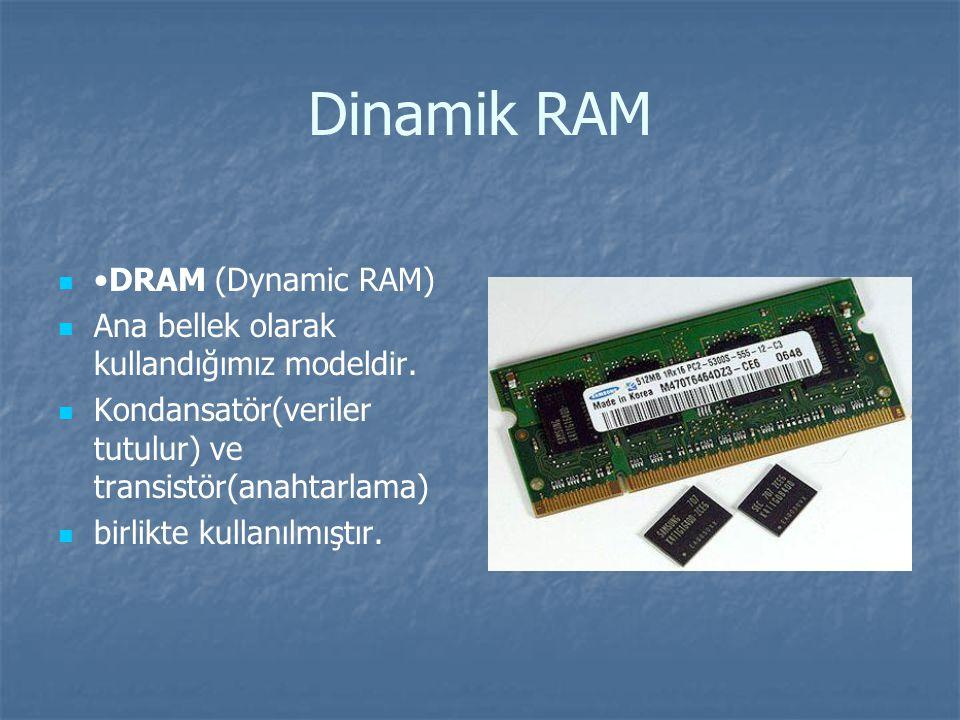 Dinamik RAM DRAM (Dynamic RAM) Ana bellek olarak kullandığımız modeldir.