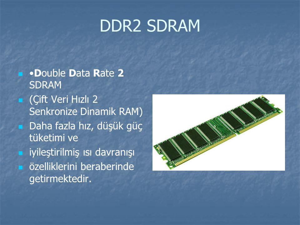 DDR2 SDRAM Double Data Rate 2 SDRAM (Çift Veri Hızlı 2 Senkronize Dinamik RAM) Daha fazla hız, düşük güç tüketimi ve iyileştirilmiş ısı davranışı özelliklerini beraberinde getirmektedir.