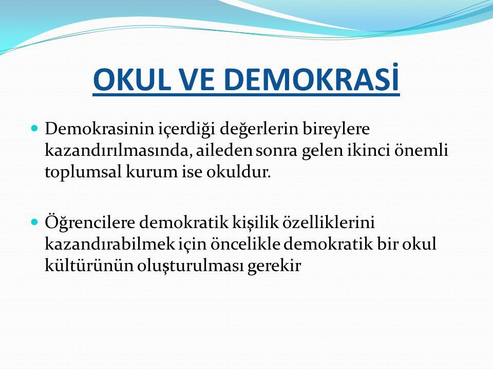 OKUL VE DEMOKRASİ Demokrasinin içerdiği değerlerin bireylere kazandırılmasında, aileden sonra gelen ikinci önemli toplumsal kurum ise okuldur. Öğrenci