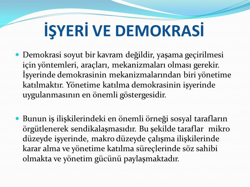 İŞYERİ VE DEMOKRASİ Demokrasi soyut bir kavram değildir, yaşama geçirilmesi için yöntemleri, araçları, mekanizmaları olması gerekir. İşyerinde demokra