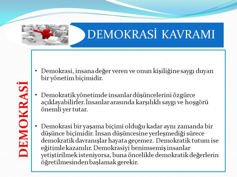 DEMOKRASİ KAVRAMI DEMOKRASİ Demokrasi, insana değer veren ve onun kişiliğine saygı duyan bir yönetim biçimidir. Demokratik yönetimde insanlar düşüncel