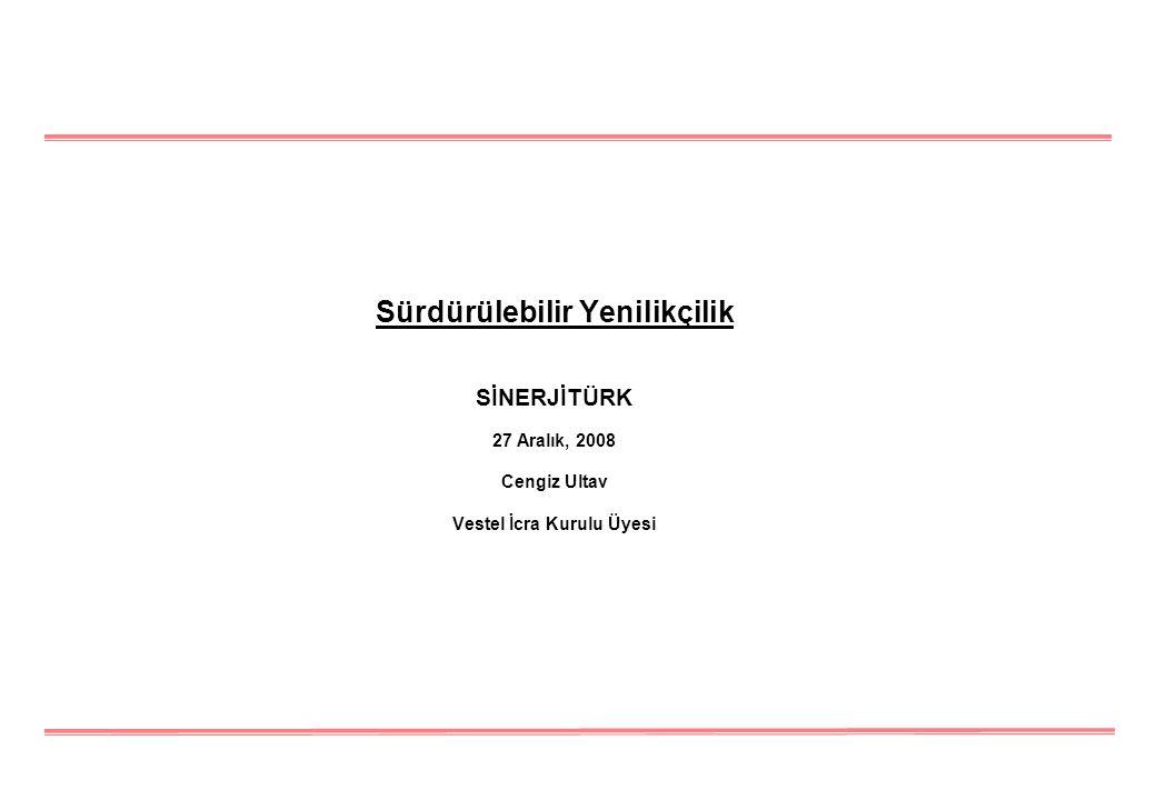 Sürdürülebilir Yenilikçilik SİNERJİTÜRK 27 Aralık, 2008 Cengiz Ultav Vestel İcra Kurulu Üyesi