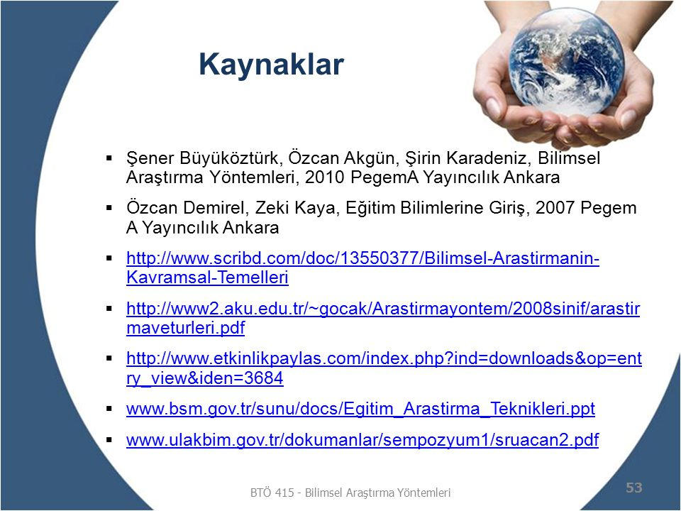 Kaynaklar  Şener Büyüköztürk, Özcan Akgün, Şirin Karadeniz, Bilimsel Araştırma Yöntemleri, 2010 PegemA Yayıncılık Ankara  Özcan Demirel, Zeki Kaya,