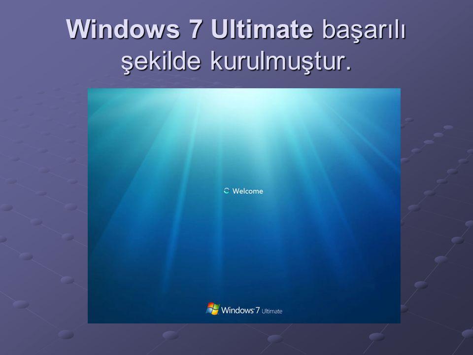 Windows 7 Ultimate başarılı şekilde kurulmuştur.