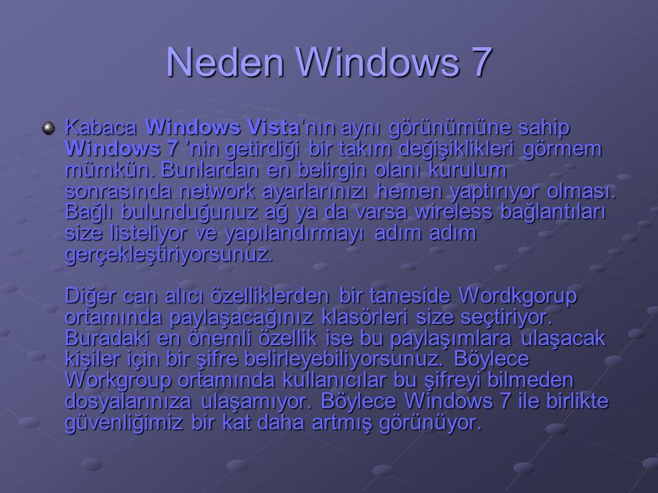 Neden Windows 7 Kabaca Windows Vista'nın aynı görünümüne sahip Windows 7 'nin getirdiği bir takım değişiklikleri görmem mümkün. Bunlardan en belirgin