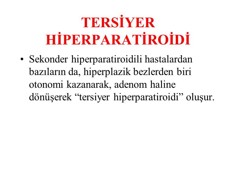 TERSİYER HİPERPARATİROİDİ Sekonder hiperparatiroidili hastalardan bazıların da, hiperplazik bezlerden biri otonomi kazanarak, adenom haline dönüşerek tersiyer hiperparatiroidi oluşur.