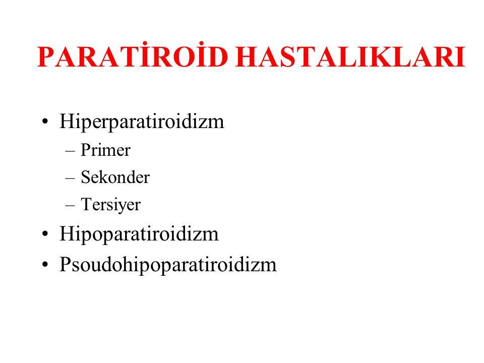 PARATİROİD HASTALIKLARI Hiperparatiroidizm –Primer –Sekonder –Tersiyer Hipoparatiroidizm Psoudohipoparatiroidizm