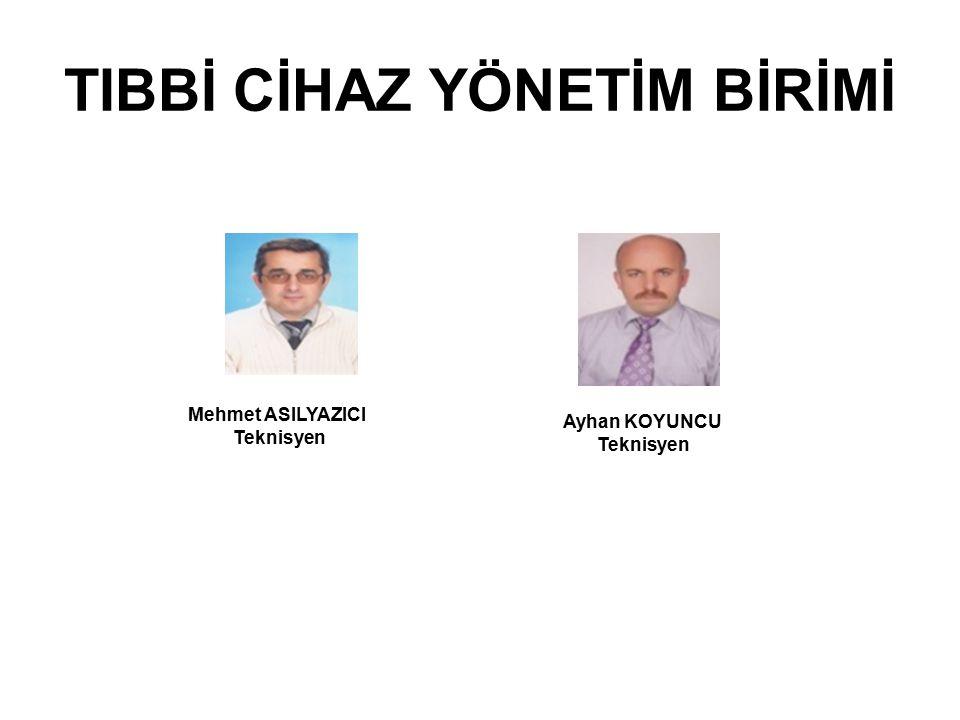 TIBBİ CİHAZ YÖNETİM BİRİMİ Mehmet ASILYAZICI Teknisyen Ayhan KOYUNCU Teknisyen