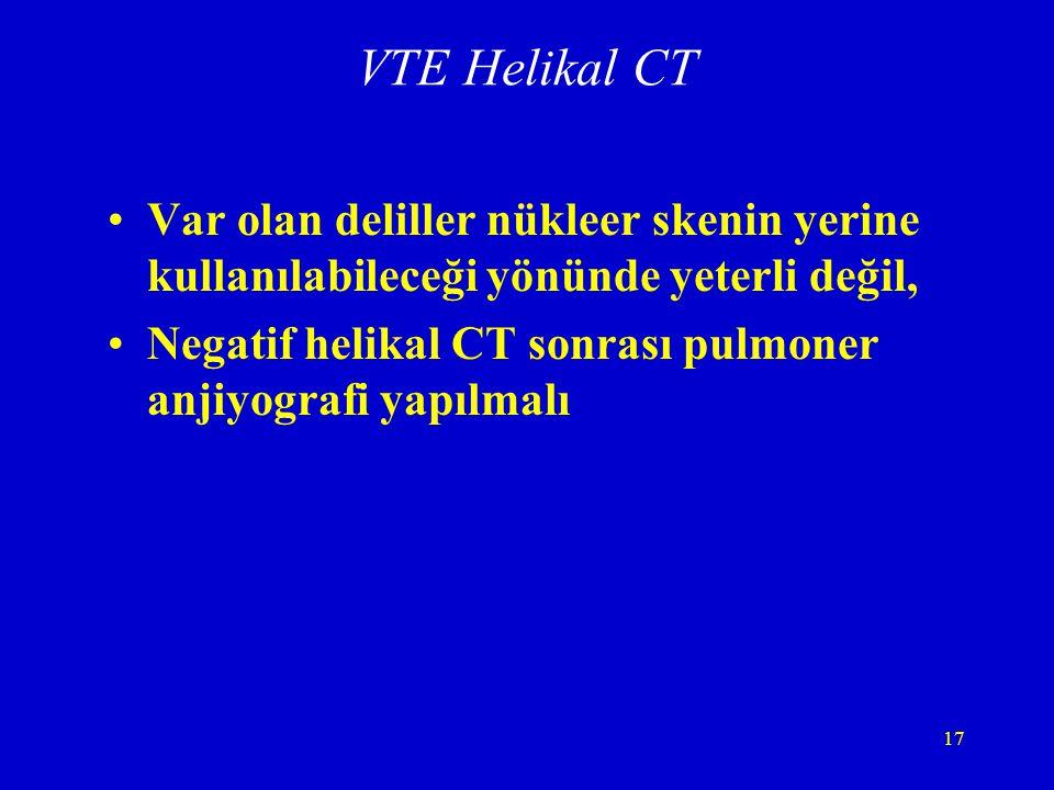 17 VTE Helikal CT Var olan deliller nükleer skenin yerine kullanılabileceği yönünde yeterli değil, Negatif helikal CT sonrası pulmoner anjiyografi yap