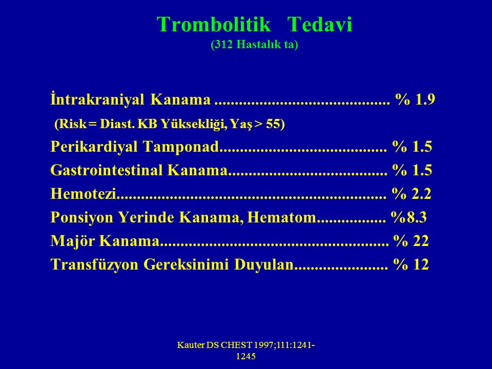 Kauter DS CHEST 1997;111:1241- 1245 Trombolitik Tedavi (312 Hastalık ta) İntrakraniyal Kanama........................................... % 1.9 (Risk =