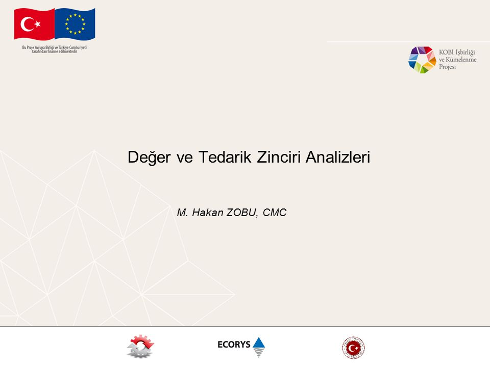Değer ve Tedarik Zinciri Analizleri M. Hakan ZOBU, CMC