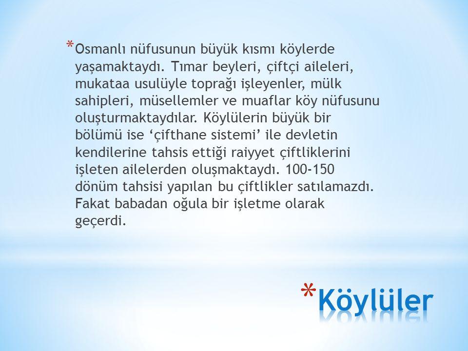 * Osmanlı nüfusunun büyük kısmı köylerde yaşamaktaydı.