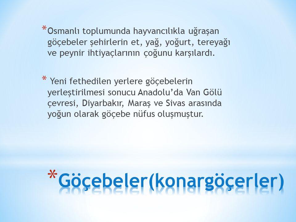 * Osmanlı toplumunda hayvancılıkla uğraşan göçebeler şehirlerin et, yağ, yoğurt, tereyağı ve peynir ihtiyaçlarının çoğunu karşılardı.