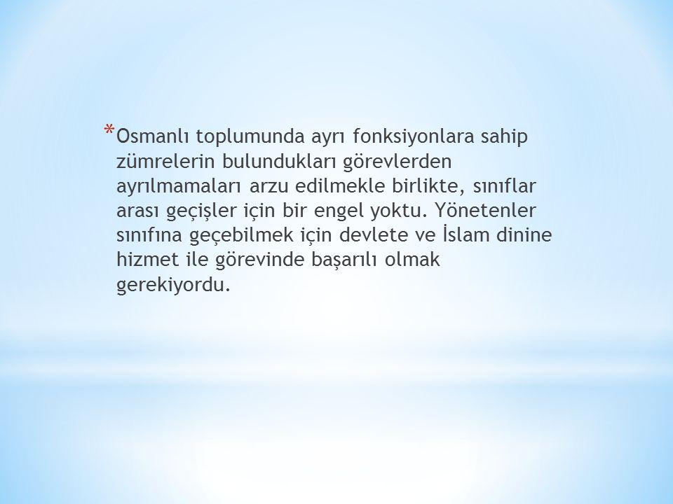 * Osmanlı toplumunda ayrı fonksiyonlara sahip zümrelerin bulundukları görevlerden ayrılmamaları arzu edilmekle birlikte, sınıflar arası geçişler için bir engel yoktu.
