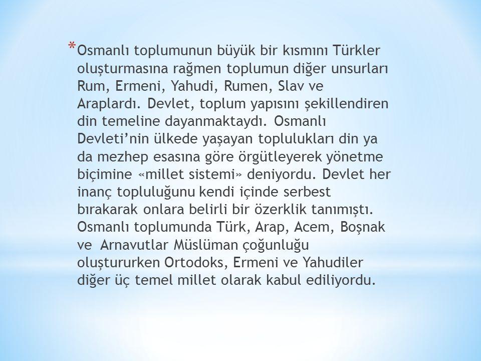 * Osmanlı toplumunun büyük bir kısmını Türkler oluşturmasına rağmen toplumun diğer unsurları Rum, Ermeni, Yahudi, Rumen, Slav ve Araplardı.