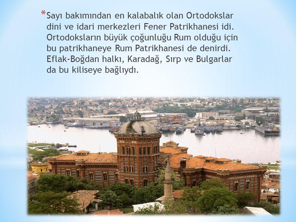 * Sayı bakımından en kalabalık olan Ortodokslar dini ve idari merkezleri Fener Patrikhanesi idi.