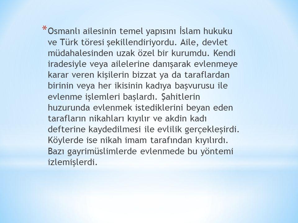 * Osmanlı ailesinin temel yapısını İslam hukuku ve Türk töresi şekillendiriyordu.