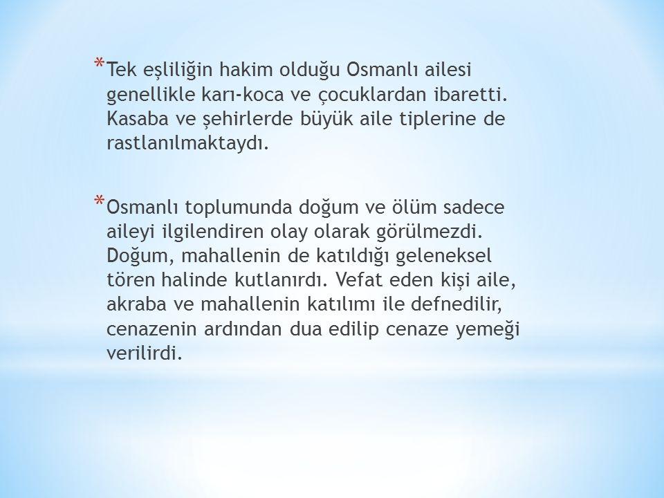 * Tek eşliliğin hakim olduğu Osmanlı ailesi genellikle karı-koca ve çocuklardan ibaretti.