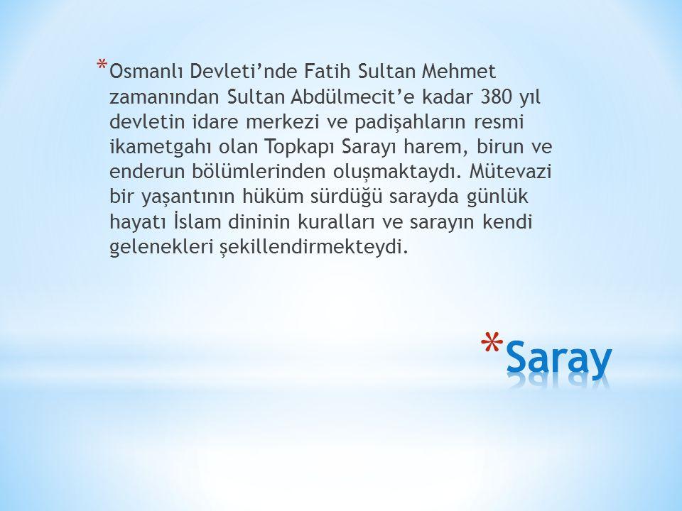 * Osmanlı Devleti'nde Fatih Sultan Mehmet zamanından Sultan Abdülmecit'e kadar 380 yıl devletin idare merkezi ve padişahların resmi ikametgahı olan Topkapı Sarayı harem, birun ve enderun bölümlerinden oluşmaktaydı.
