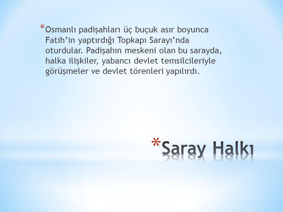 * Osmanlı padişahları üç buçuk asır boyunca Fatih'in yaptırdığı Topkapı Sarayı'nda oturdular.