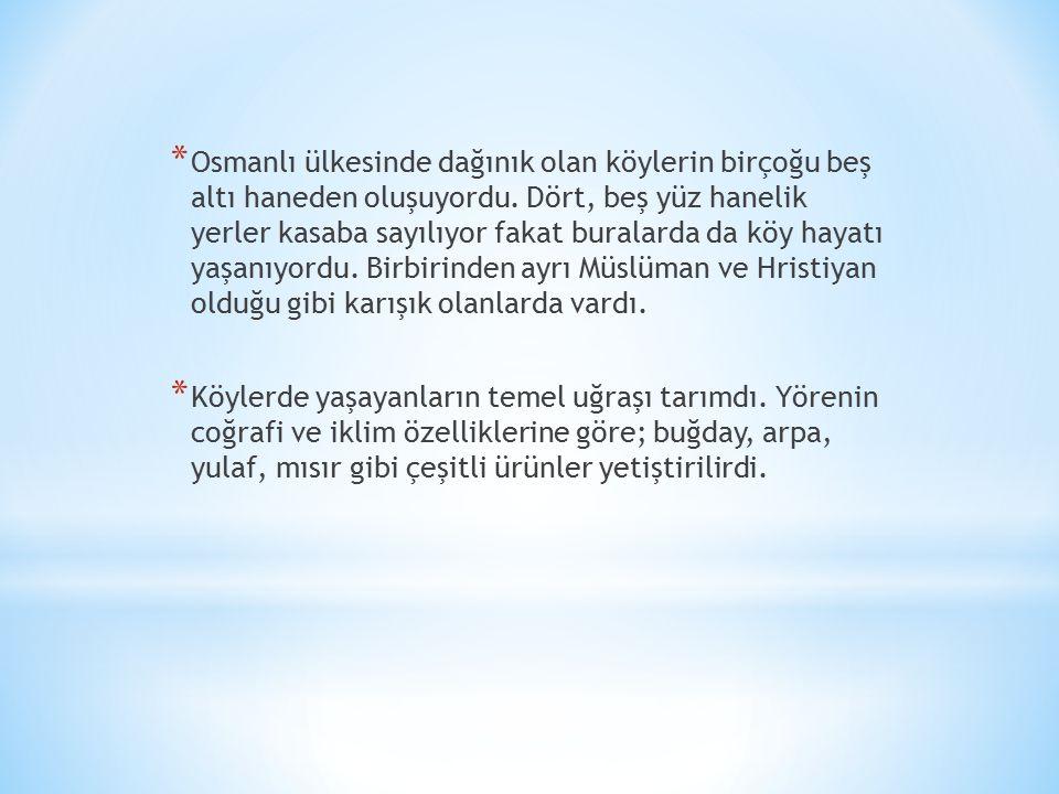 * Osmanlı ülkesinde dağınık olan köylerin birçoğu beş altı haneden oluşuyordu.