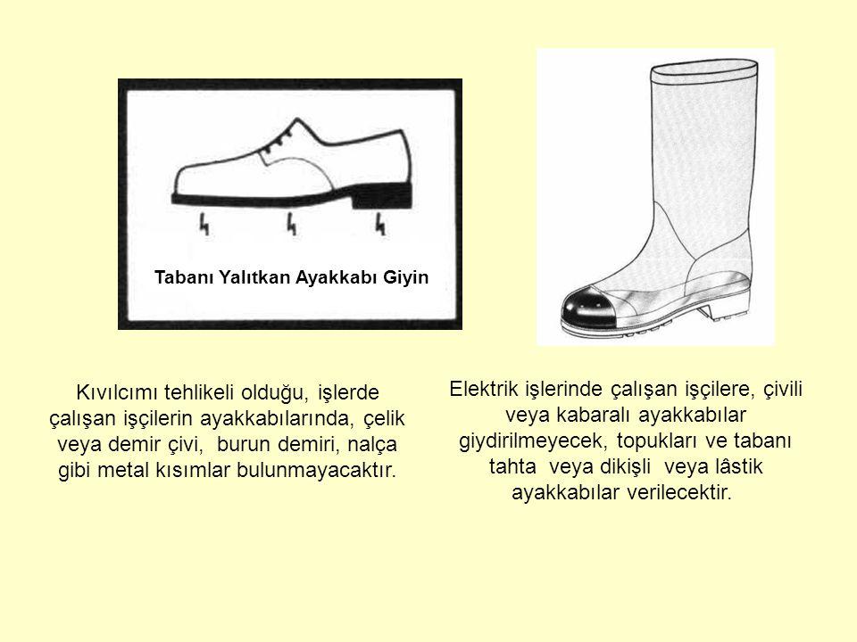 Elektrik işlerinde çalışan işçilere, çivili veya kabaralı ayakkabılar giydirilmeyecek, topukları ve tabanı tahta veya dikişli veya lâstik ayakkabılar verilecektir.