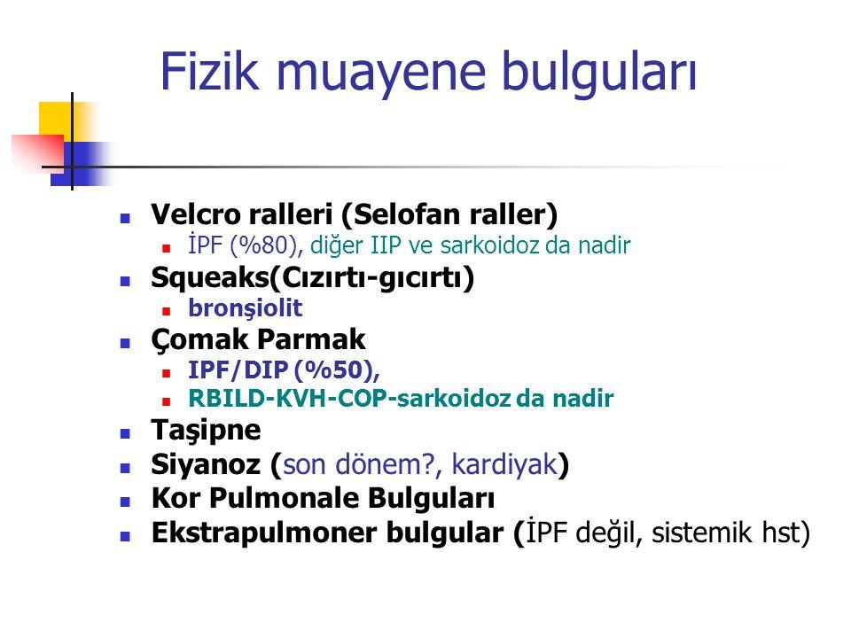 Fizik muayene bulguları Velcro ralleri (Selofan raller) İPF (%80), diğer IIP ve sarkoidoz da nadir Squeaks(Cızırtı-gıcırtı) bronşiolit Çomak Parmak IP