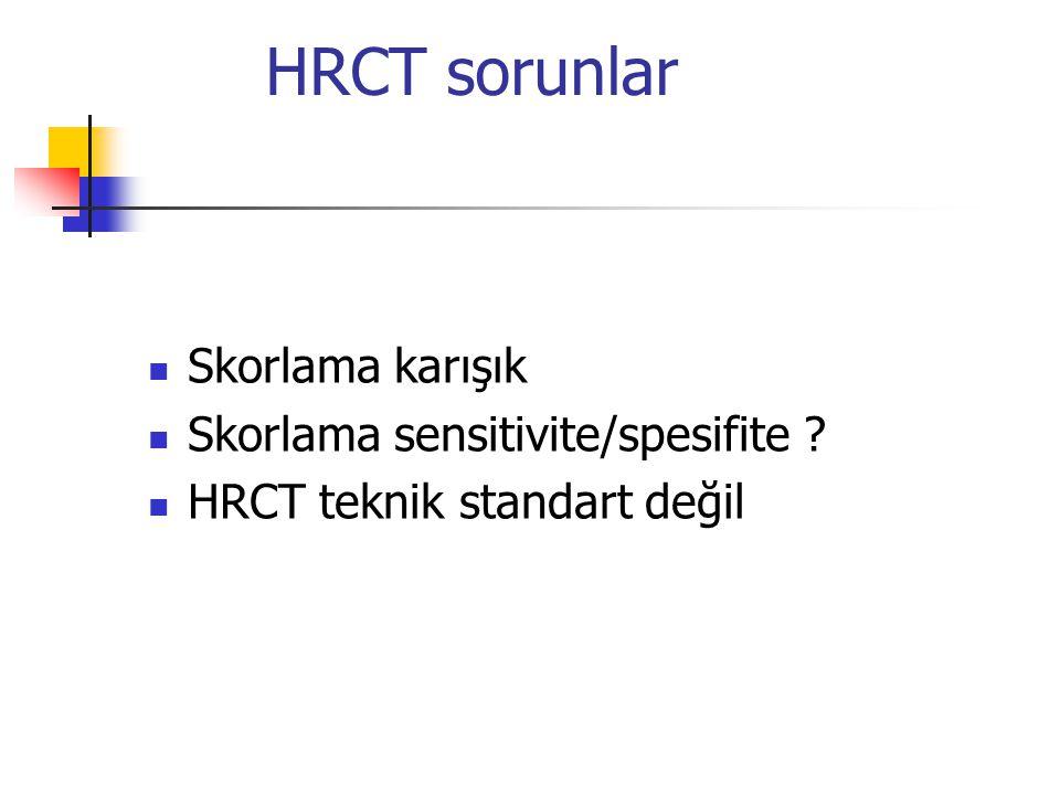 HRCT sorunlar Skorlama karışık Skorlama sensitivite/spesifite ? HRCT teknik standart değil