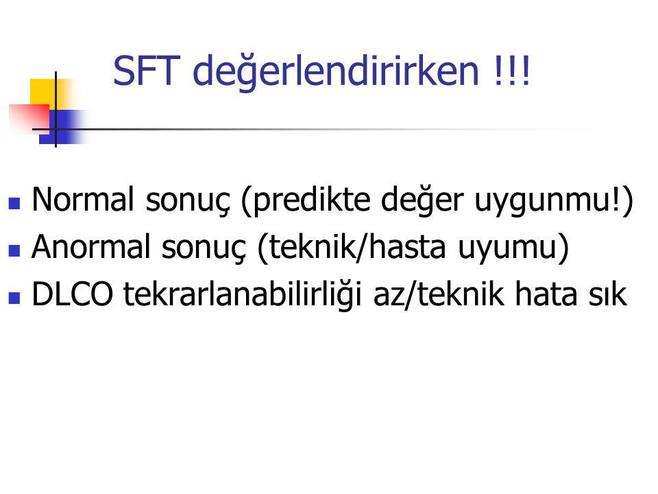SFT değerlendirirken !!! Normal sonuç (predikte değer uygunmu!) Anormal sonuç (teknik/hasta uyumu) DLCO tekrarlanabilirliği az/teknik hata sık