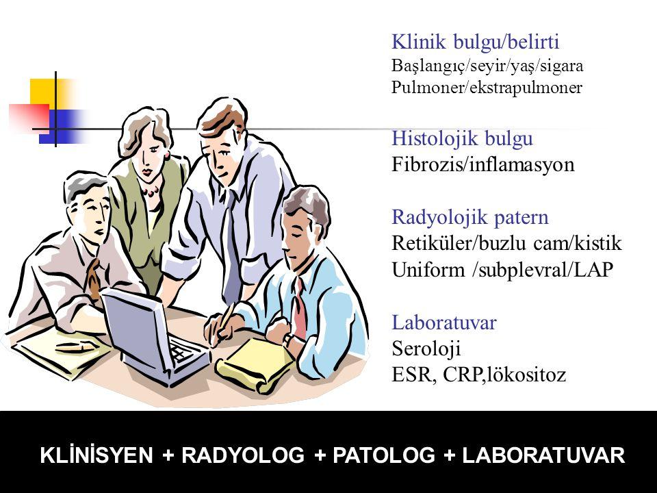 KLİNİSYEN + RADYOLOG + PATOLOG +LABORATUAR Klinik bulgu/belirti Başlangıç/seyir/yaş/sigara Pulmoner/ekstrapulmoner Histolojik bulgu Fibrozis/inflamasy