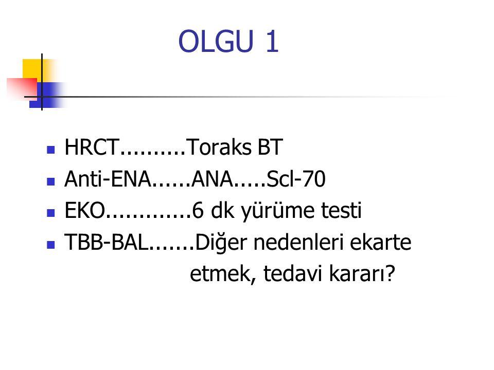 OLGU 1 HRCT..........Toraks BT Anti-ENA......ANA.....Scl-70 EKO.............6 dk yürüme testi TBB-BAL.......Diğer nedenleri ekarte etmek, tedavi karar