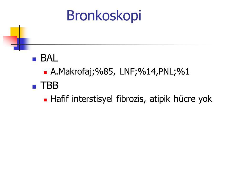 Bronkoskopi BAL A.Makrofaj;%85, LNF;%14,PNL;%1 TBB Hafif interstisyel fibrozis, atipik hücre yok