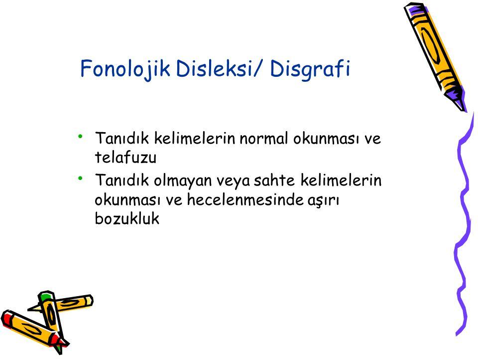 Yüzeyel Disleksi/ Disgrafi Birçok dilde irregüler (düzensiz) sözcükler vardır (Örn. Tren, gangren) İrregüler sözcükleri regülarize ederek okuyan çocuk