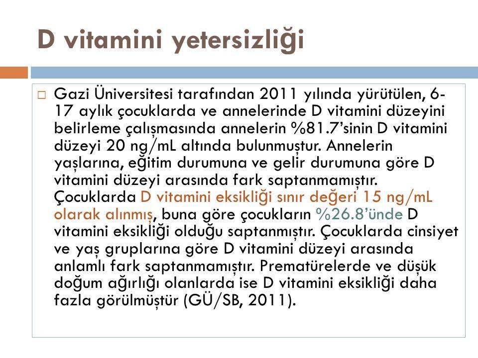 D vitamini yetersizli ğ i  Gazi Üniversitesi tarafından 2011 yılında yürütülen, 6- 17 aylık çocuklarda ve annelerinde D vitamini düzeyini belirleme ç