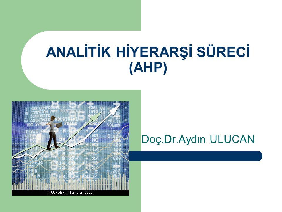 ANALİTİK HİYERARŞİ SÜRECİ (AHP) Doç.Dr.Aydın ULUCAN