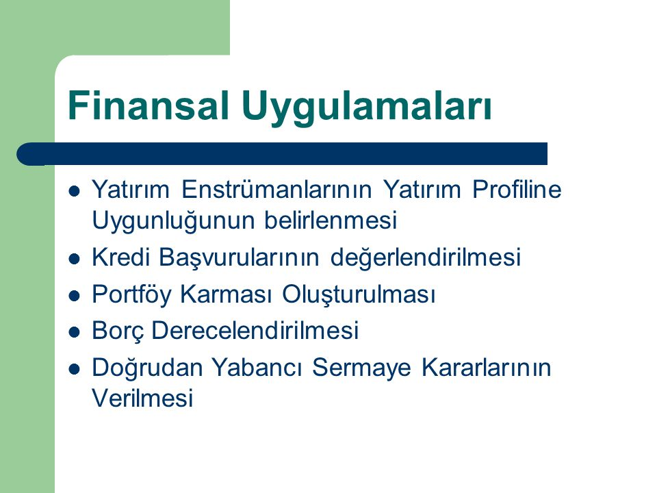 Finansal Uygulamaları Yatırım Enstrümanlarının Yatırım Profiline Uygunluğunun belirlenmesi Kredi Başvurularının değerlendirilmesi Portföy Karması Oluş