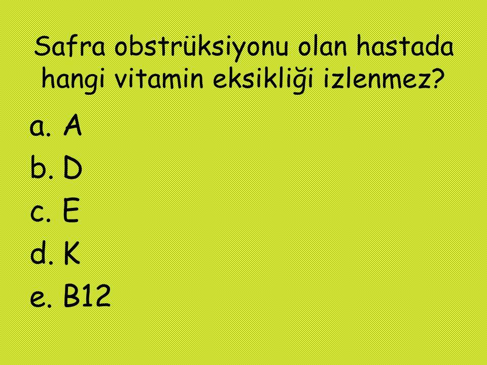 Safra obstrüksiyonu olan hastada hangi vitamin eksikliği izlenmez? a.A b.D c.E d.K e.B12