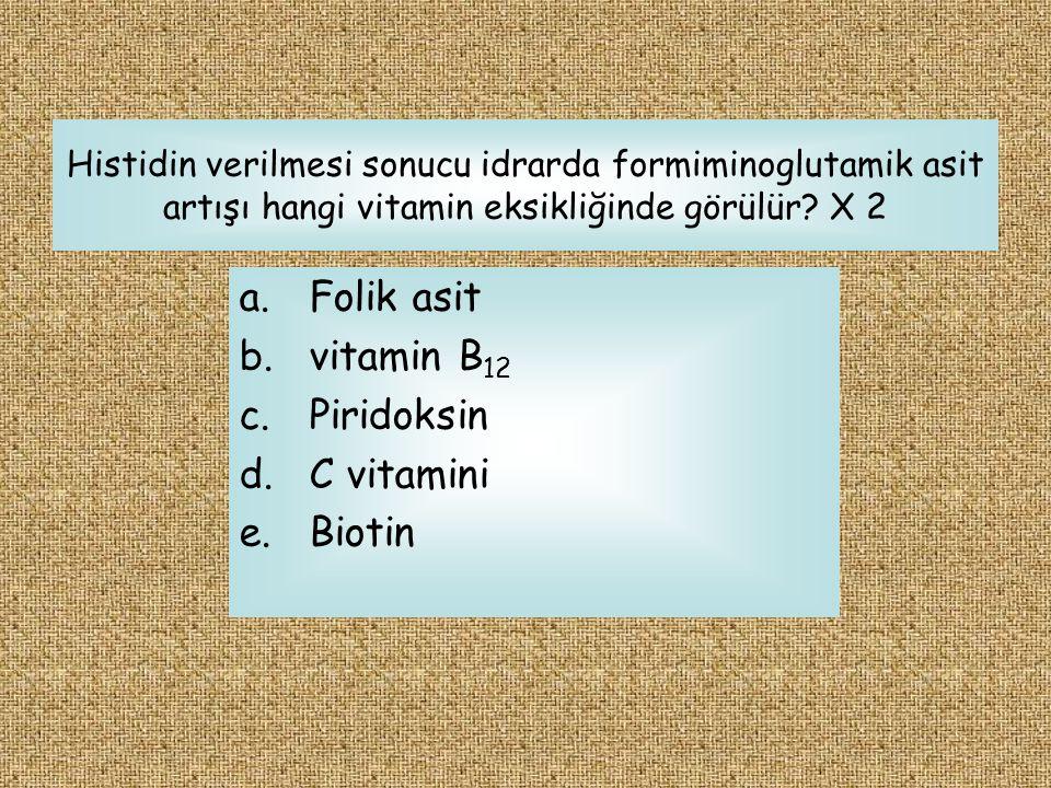 Histidin verilmesi sonucu idrarda formiminoglutamik asit artışı hangi vitamin eksikliğinde görülür? X 2 a.Folik asit b.vitamin B 12 c.Piridoksin d.C v