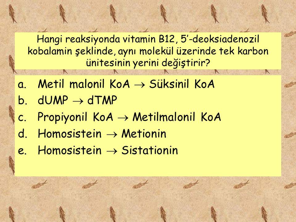 Hangi reaksiyonda vitamin B12, 5'-deoksiadenozil kobalamin şeklinde, aynı molekül üzerinde tek karbon ünitesinin yerini değiştirir? a.Metil malonil Ko