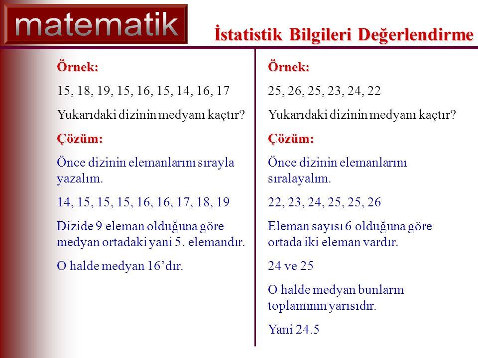 İstatistik Bilgileri Değerlendirme Örnek: 25, 26, 25, 23, 24, 22 Yukarıdaki dizinin medyanı kaçtır Çözüm: Önce dizinin elemanlarını sıralayalım.