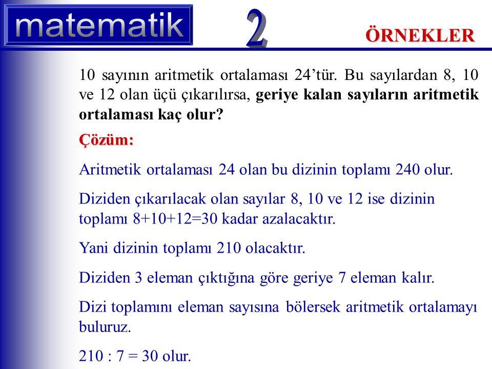 ÖRNEKLER 10 sayının aritmetik ortalaması 24'tür.