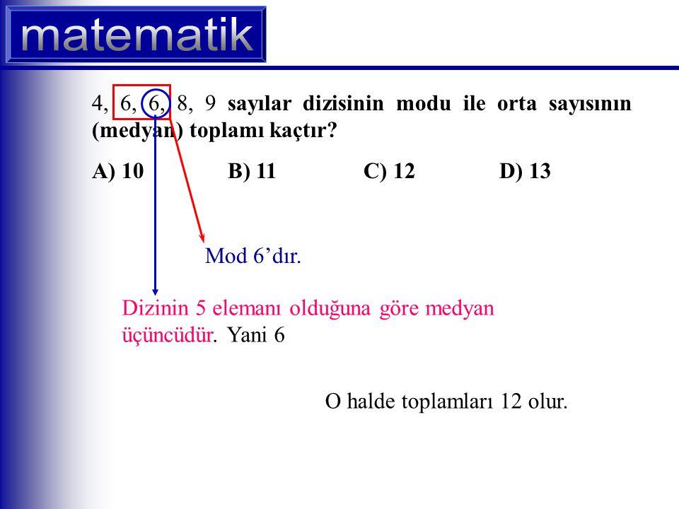 4, 6, 6, 8, 9 sayılar dizisinin modu ile orta sayısının (medyan) toplamı kaçtır.