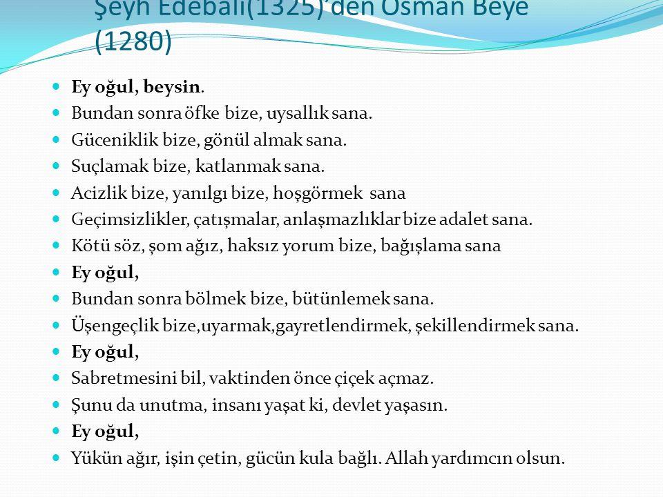 Şeyh Edebali(1325)'den Osman Beye (1280) Ey oğul, beysin.
