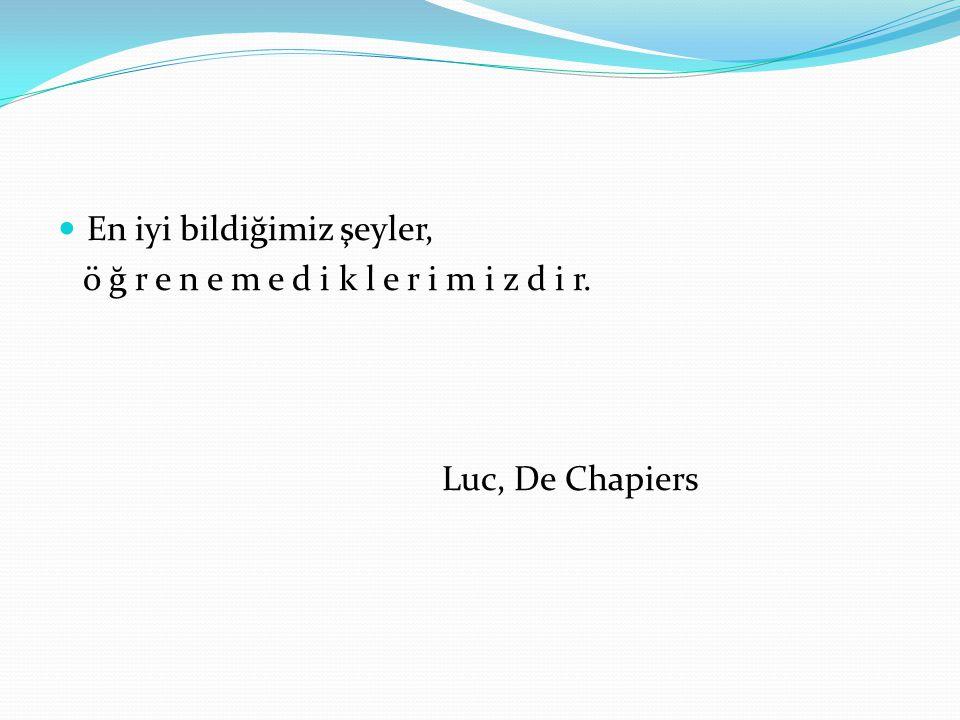 En iyi bildiğimiz şeyler, ö ğ r e n e m e d i k l e r i m i z d i r. Luc, De Chapiers