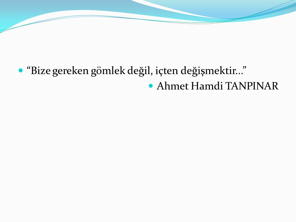Bize gereken gömlek değil, içten değişmektir... Ahmet Hamdi TANPINAR