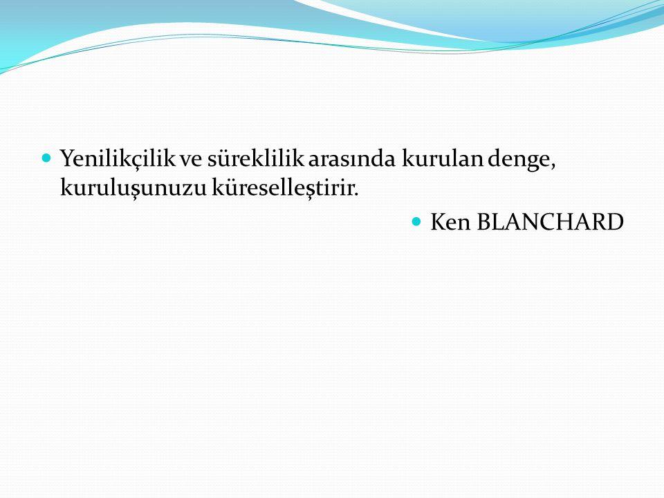 Yenilikçilik ve süreklilik arasında kurulan denge, kuruluşunuzu küreselleştirir. Ken BLANCHARD