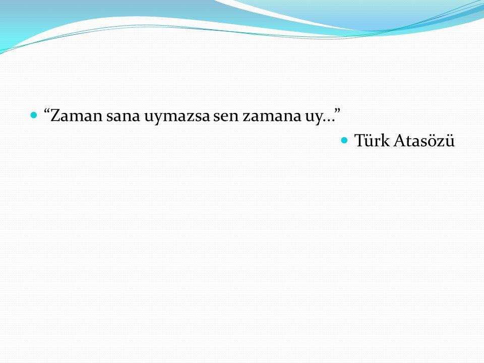 Zaman sana uymazsa sen zamana uy... Türk Atasözü